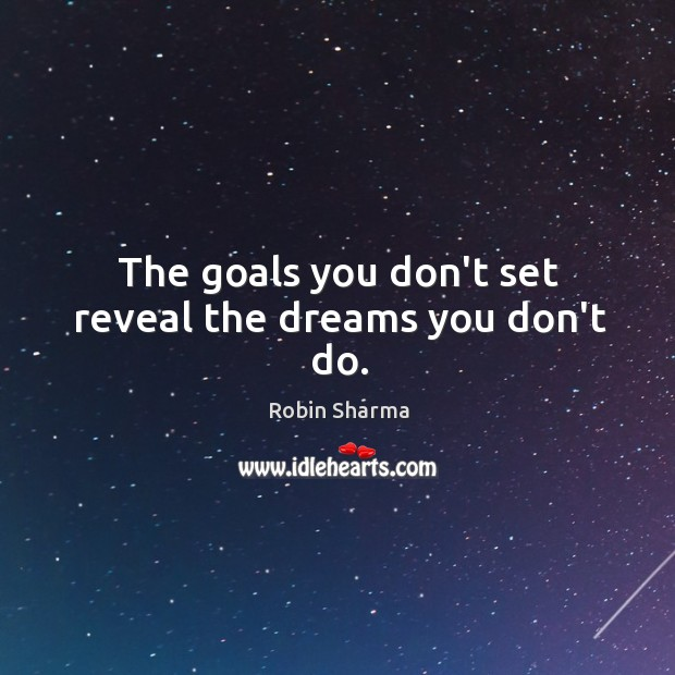 Image, The goals you don't set reveal the dreams you don't do.
