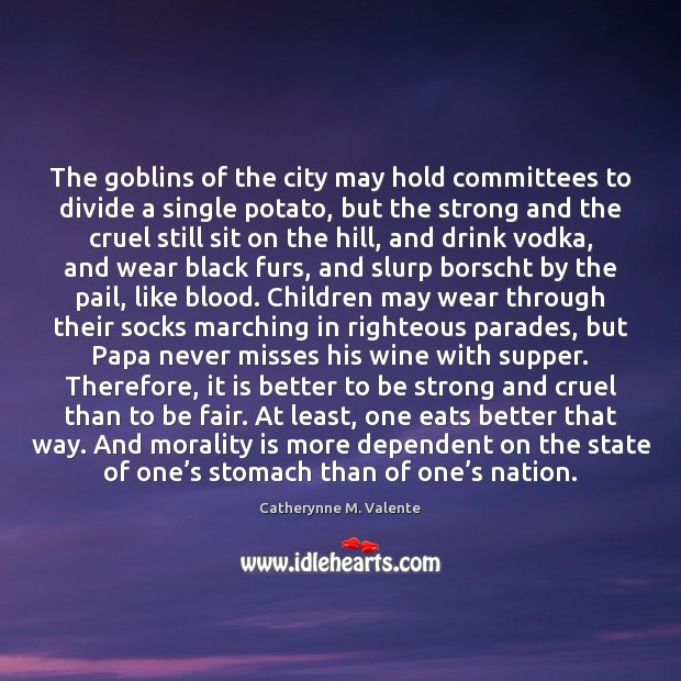 The goblins of the city may hold committees to divide a single Catherynne M. Valente Picture Quote
