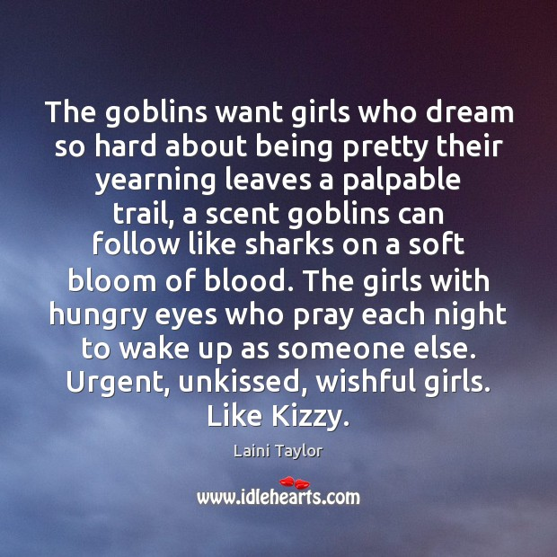 Image, The goblins want girls who dream so hard about being pretty their