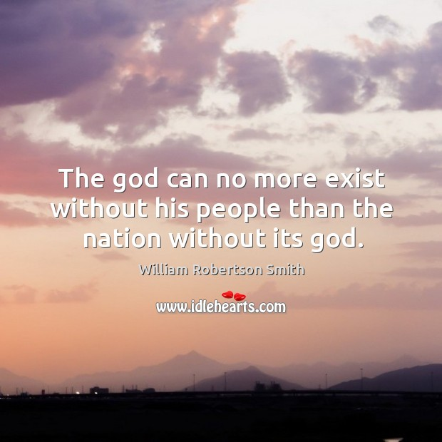 The God can no more exist without his people than the nation without its God. Image