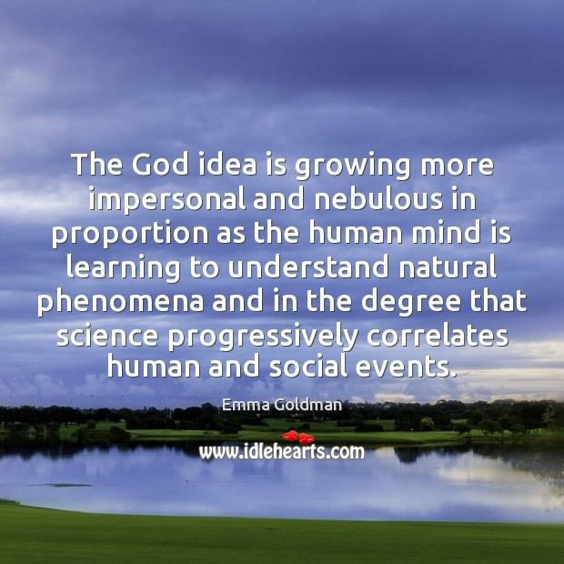 The God idea is growing more impersonal and nebulous in proportion as Emma Goldman Picture Quote