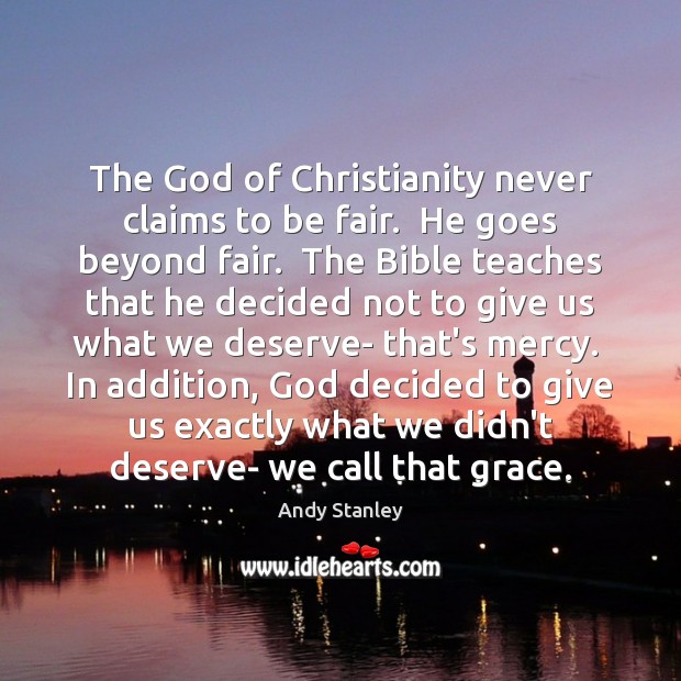 The God of Christianity never claims to be fair.  He goes beyond Image