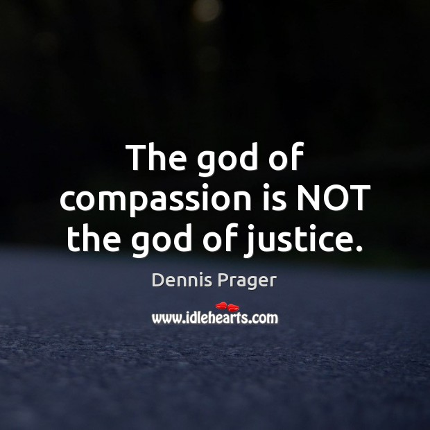 The God of compassion is NOT the God of justice. Image