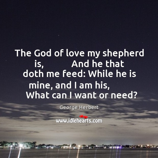 Image, The God of love my shepherd is,            And he that doth me