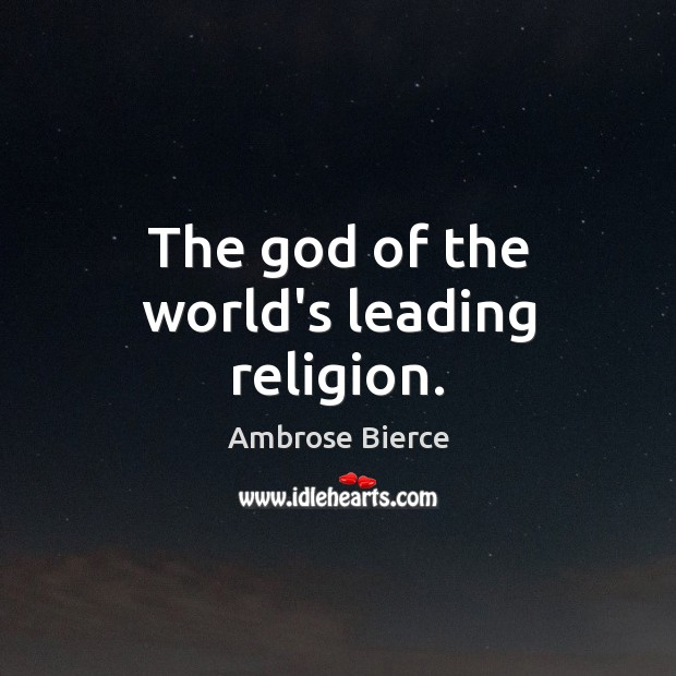 The God of the world's leading religion. Ambrose Bierce Picture Quote