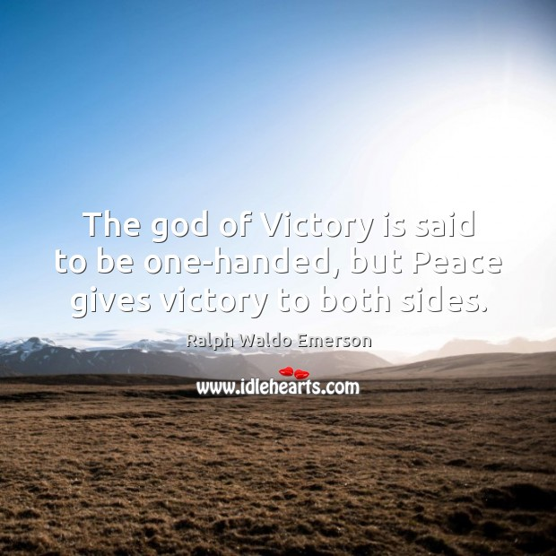 The God of Victory is said to be one-handed, but Peace gives victory to both sides. Victory Quotes Image
