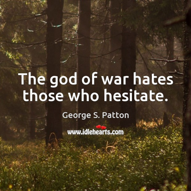 The God of war hates those who hesitate. George S. Patton Picture Quote