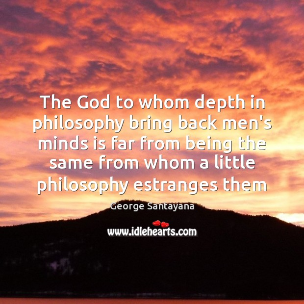 The God to whom depth in philosophy bring back men's minds is Image