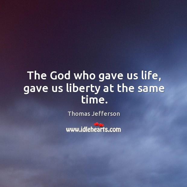 Image, The God who gave us life, gave us liberty at the same time.