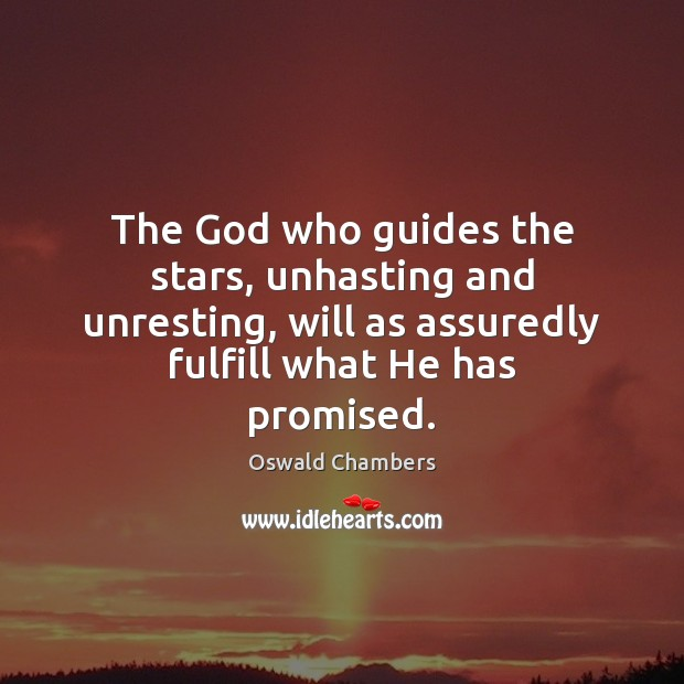 The God who guides the stars, unhasting and unresting, will as assuredly Image