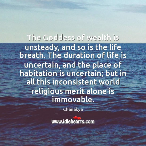 The Goddess of wealth is unsteady, and so is the life breath. Image