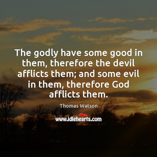 Image, The godly have some good in them, therefore the devil afflicts them;
