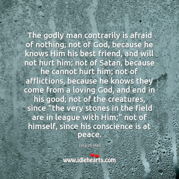 The Godly man contrarily is afraid of nothing; not of God, because Joseph Hall Picture Quote
