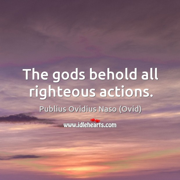 The Gods behold all righteous actions. Image