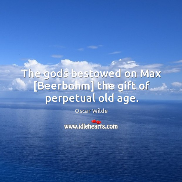 Image, The Gods bestowed on Max [Beerbohm] the gift of perpetual old age.