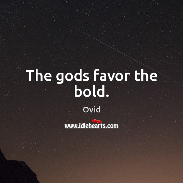The Gods favor the bold. Ovid Picture Quote