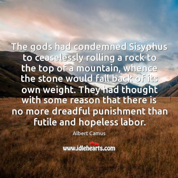 Image, The gods had condemned sisyphus to ceaselessly rolling a rock to the top of a mountain