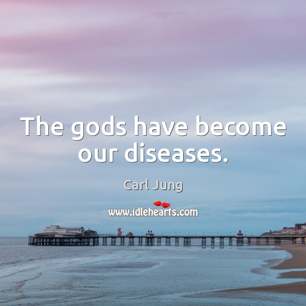 The Gods have become our diseases. Carl Jung Picture Quote