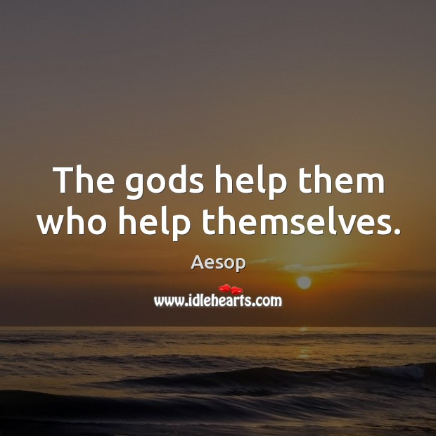 The Gods help them who help themselves. Image