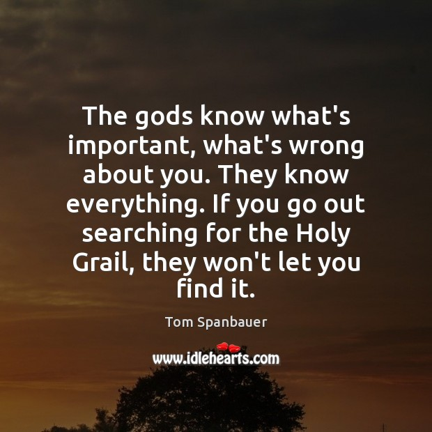 The Gods know what's important, what's wrong about you. They know everything. Image