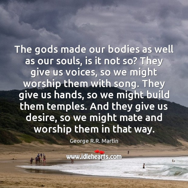 The Gods made our bodies as well as our souls, is it Image