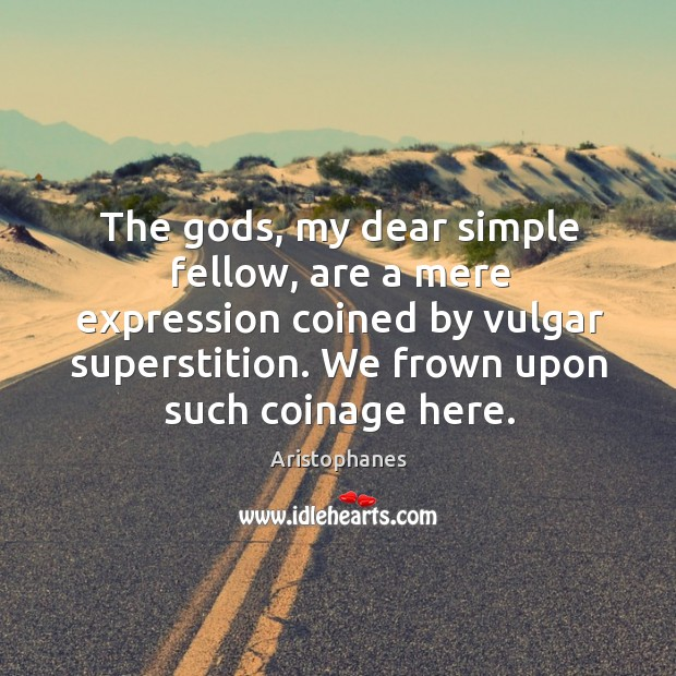 Image, The Gods, my dear simple fellow, are a mere expression coined by