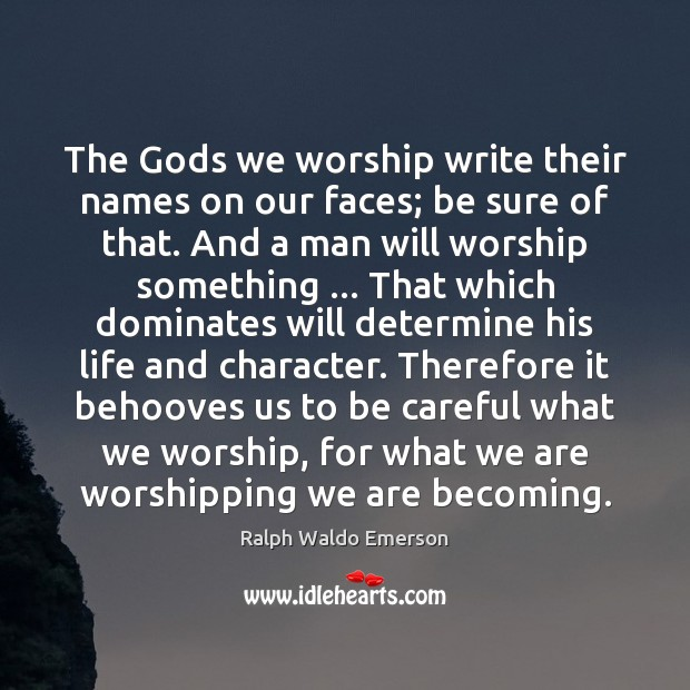 The Gods we worship write their names on our faces; be sure Image