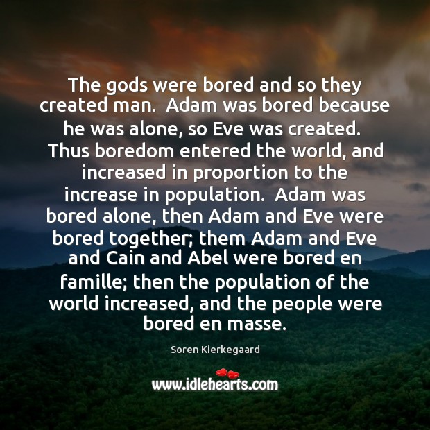 Image, The gods were bored and so they created man.  Adam was bored