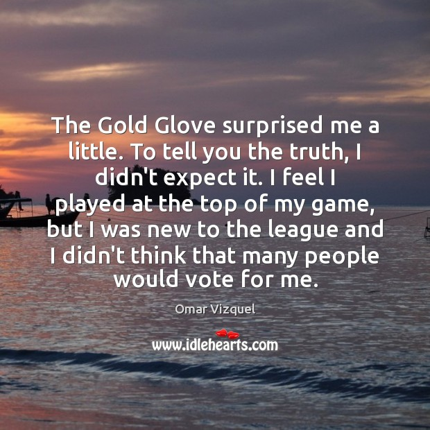 The Gold Glove surprised me a little. To tell you the truth, Image