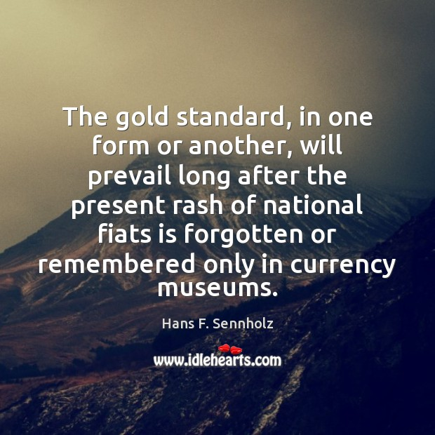 Image, The gold standard, in one form or another, will prevail long after