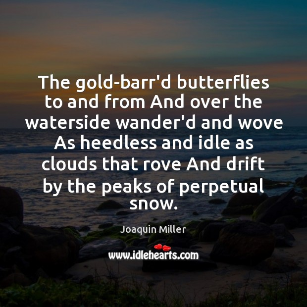The gold-barr'd butterflies to and from And over the waterside wander'd and Image