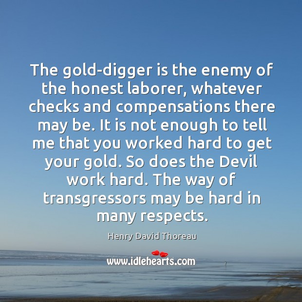 The gold-digger is the enemy of the honest laborer, whatever checks and Image