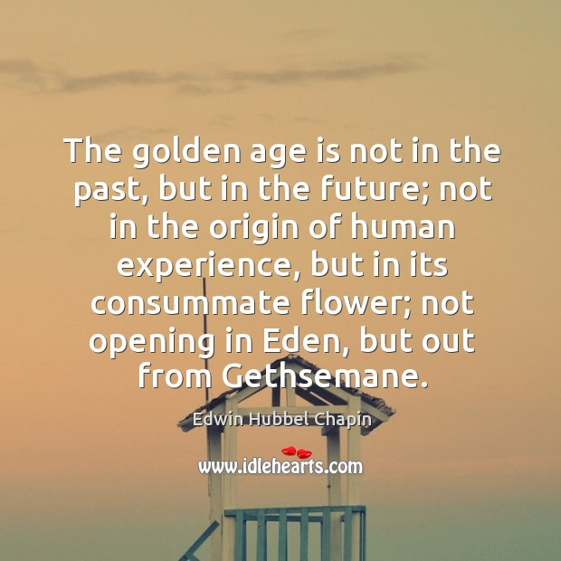 The golden age is not in the past, but in the future; Image
