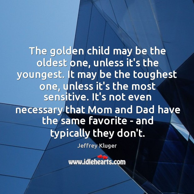 The golden child may be the oldest one, unless it's the youngest. Image