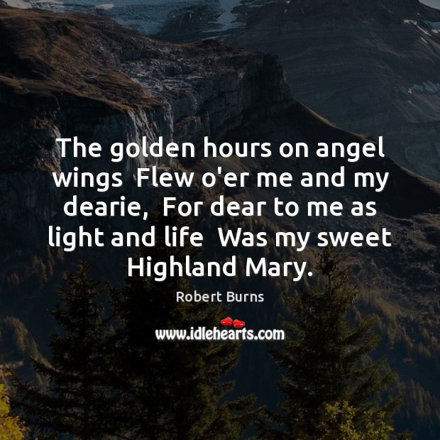 Image, The golden hours on angel wings  Flew o'er me and my dearie,