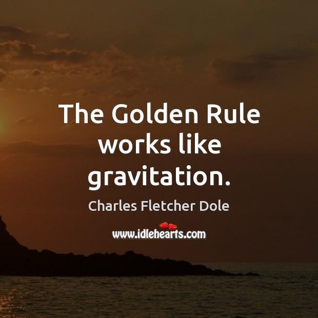 The Golden Rule works like gravitation. Image
