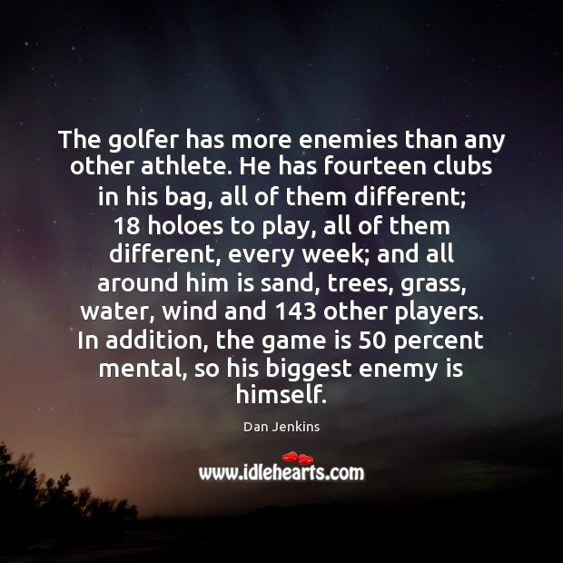 The golfer has more enemies than any other athlete. He has fourteen Dan Jenkins Picture Quote