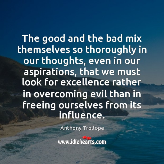 The good and the bad mix themselves so thoroughly in our thoughts, Anthony Trollope Picture Quote