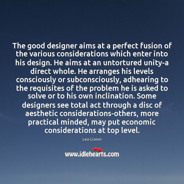 The good designer aims at a perfect fusion of the various considerations Design Quotes Image