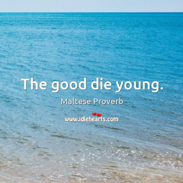 The good die young. Maltese Proverbs Image