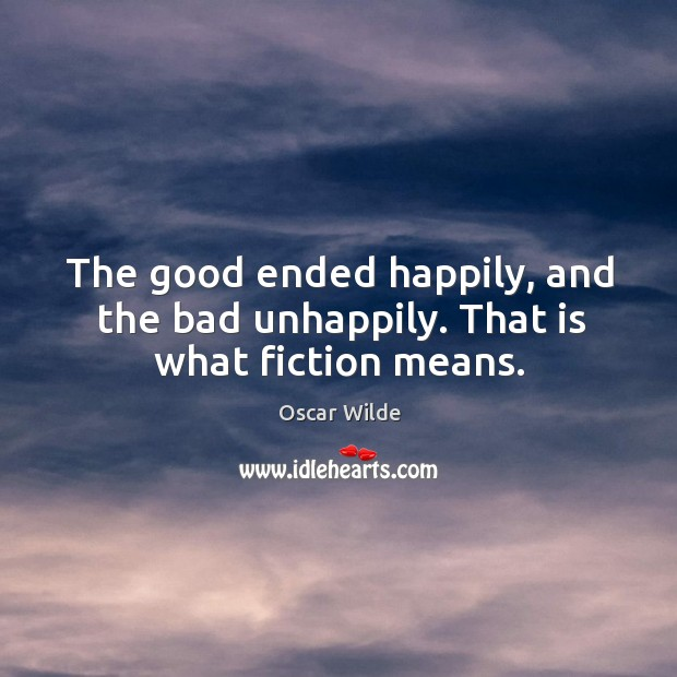Image, The good ended happily, and the bad unhappily. That is what fiction means.
