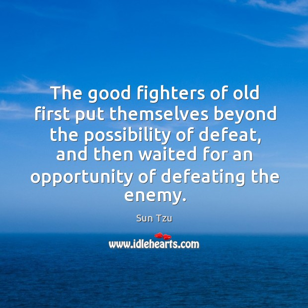 The good fighters of old first put themselves beyond the possibility of defeat Image