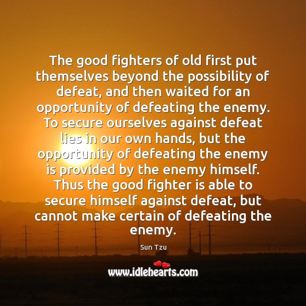 The good fighters of old first put themselves beyond the possibility of Image