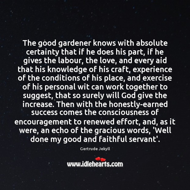 Image, The good gardener knows with absolute certainty that if he does his