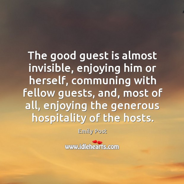 Image, The good guest is almost invisible, enjoying him or herself, communing with