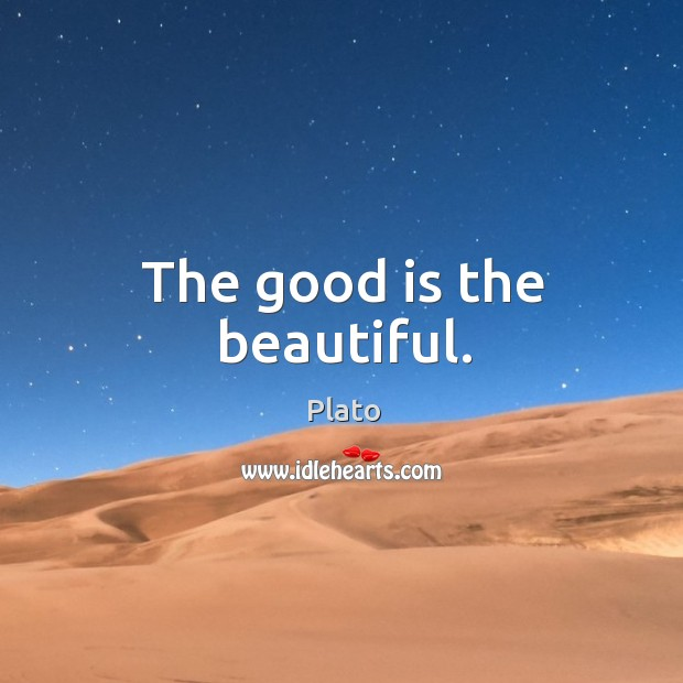The good is the beautiful. Image
