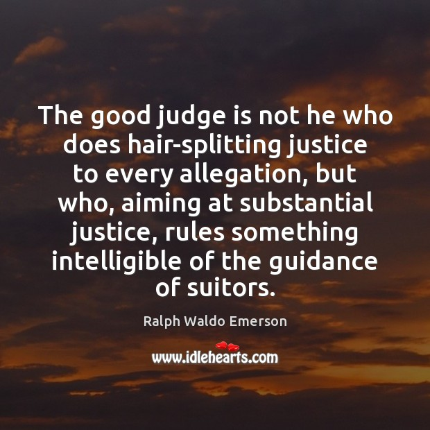 Image, The good judge is not he who does hair-splitting justice to every
