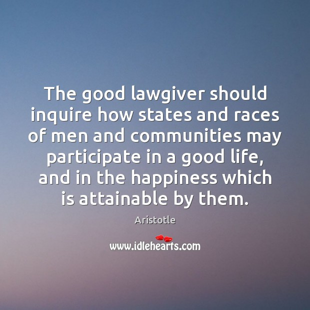 Image, The good lawgiver should inquire how states and races of men and
