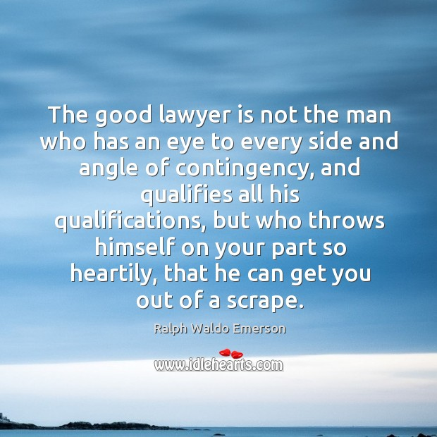 The good lawyer is not the man who has an eye to every side and angle of contingency Image