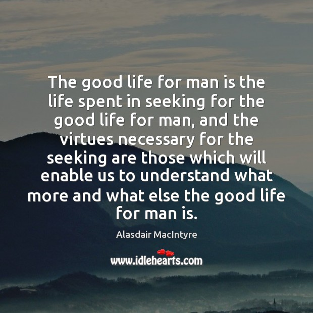 The good life for man is the life spent in seeking for Image